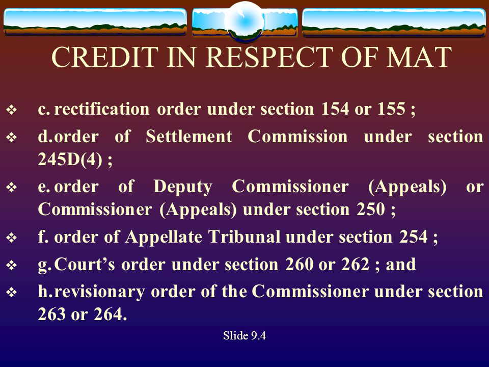 CREDIT IN RESPECT OF MAT  c.rectification order under section 154 or 155 ;  d.order of Settlement Commission under section 245D(4) ;  e.order of De