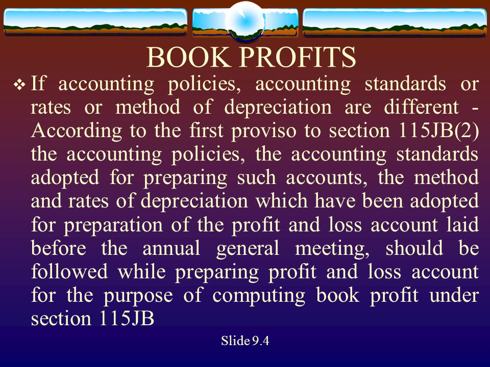 BOOK PROFITS  If accounting policies, accounting standards or rates or method of depreciation are different - According to the first proviso to secti