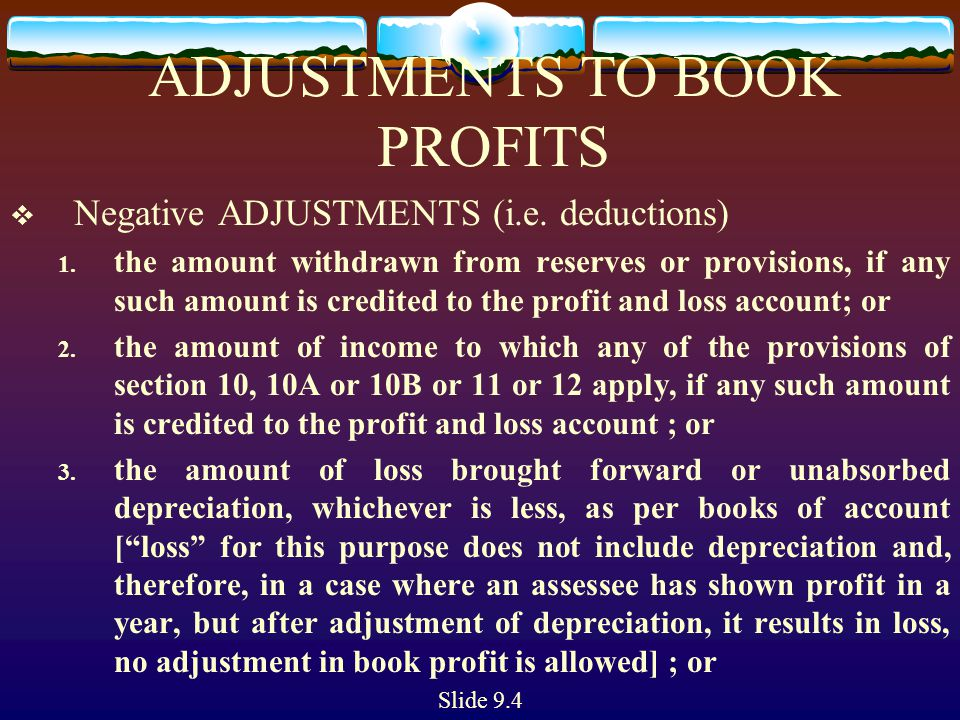 ADJUSTMENTS TO BOOK PROFITS  Negative ADJUSTMENTS (i.e. deductions) 1. the amount withdrawn from reserves or provisions, if any such amount is credit