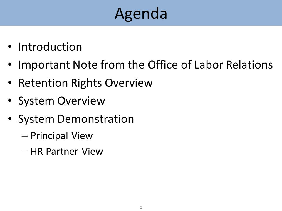 Introduction Important Note from the Office of Labor Relations Retention Rights Overview System Overview System Demonstration – Principal View – HR Partner View 2 Agenda