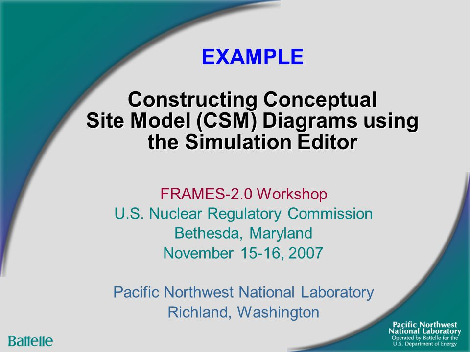 Constructing Conceptual Site Model (CSM) Diagrams using the Simulation Editor EXAMPLE Constructing Conceptual Site Model (CSM) Diagrams using the Simulation Editor FRAMES-2.0 Workshop U.S.