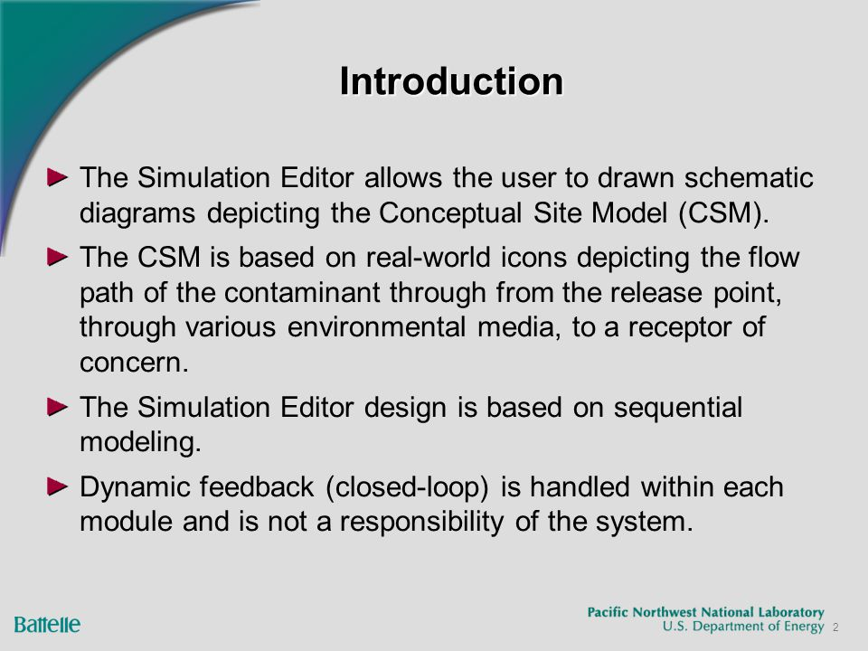 2 IntroductionIntroduction The Simulation Editor allows the user to drawn schematic diagrams depicting the Conceptual Site Model (CSM). The CSM is bas