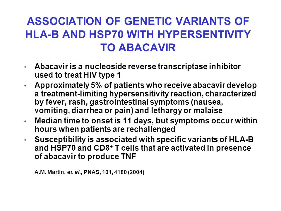 ASSOCIATION OF GENETIC VARIANTS OF HLA-B AND HSP70 WITH HYPERSENTIVITY TO ABACAVIR Abacavir is a nucleoside reverse transcriptase inhibitor used to tr
