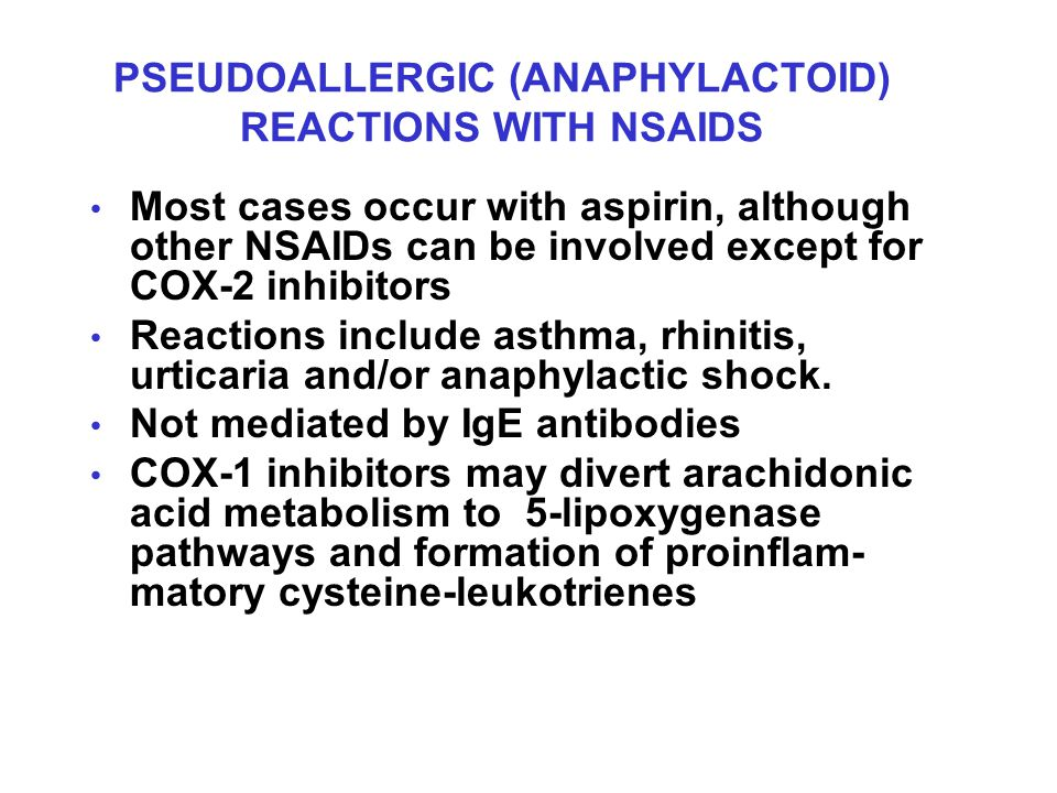 PSEUDOALLERGIC (ANAPHYLACTOID) REACTIONS WITH NSAIDS Most cases occur with aspirin, although other NSAIDs can be involved except for COX-2 inhibitors