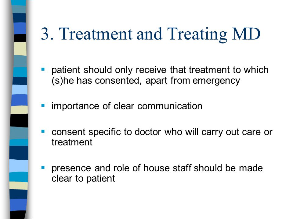 Treatment and Treating MD  consent should be obtained by person who will carry out care or treatment  role of obtaining informed consent may be delegated (e.g.