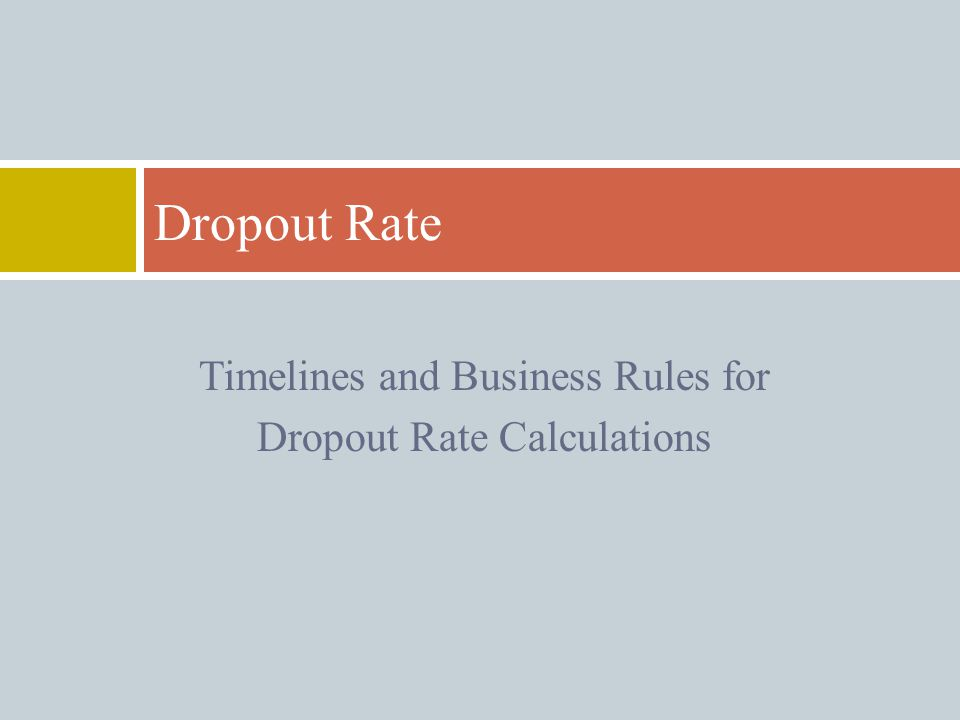 Timelines and Business Rules for Dropout Rate Calculations Dropout Rate