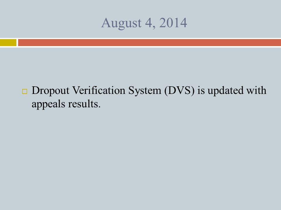 August 4, 2014  Dropout Verification System (DVS) is updated with appeals results.