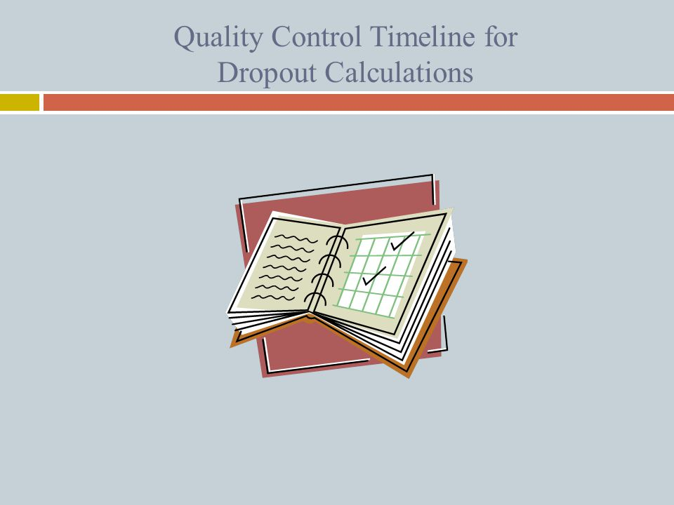 Quality Control Timeline for Dropout Calculations
