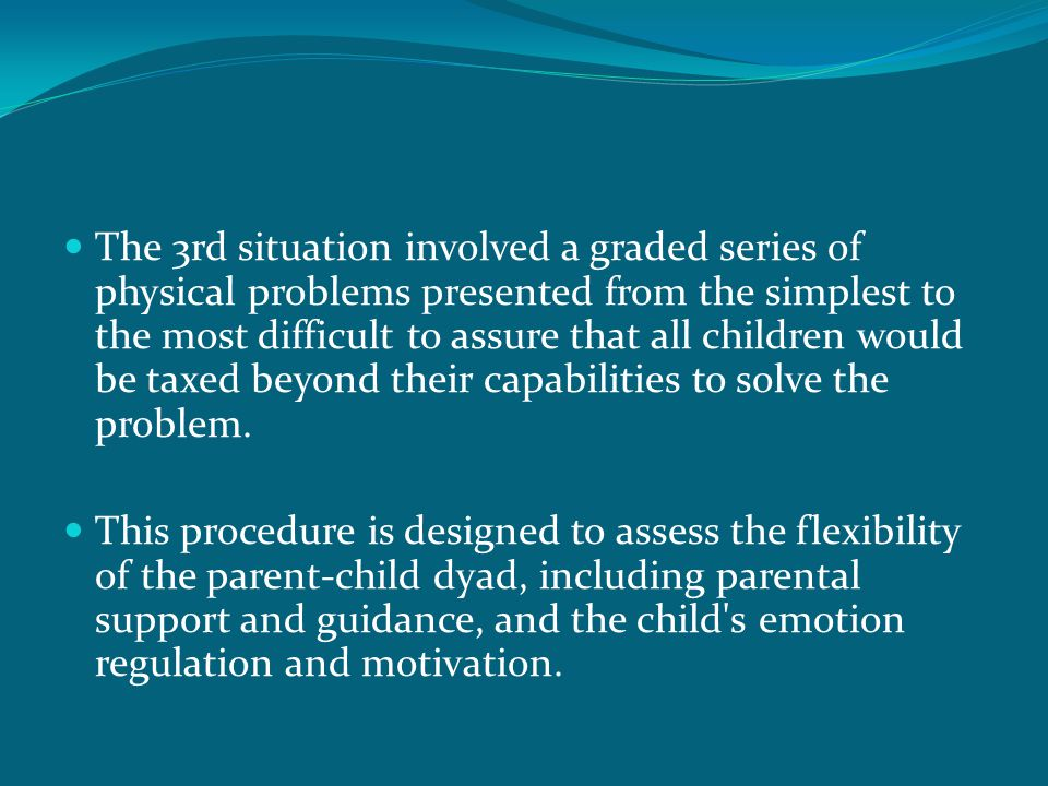 The 3rd situation involved a graded series of physical problems presented from the simplest to the most difficult to assure that all children would be