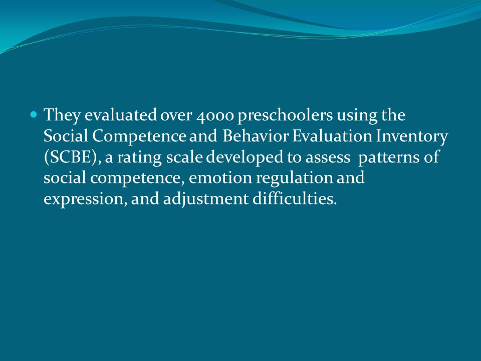 They evaluated over 4000 preschoolers using the Social Competence and Behavior Evaluation Inventory (SCBE), a rating scale developed to assess patterns of social competence, emotion regulation and expression, and adjustment difficulties.