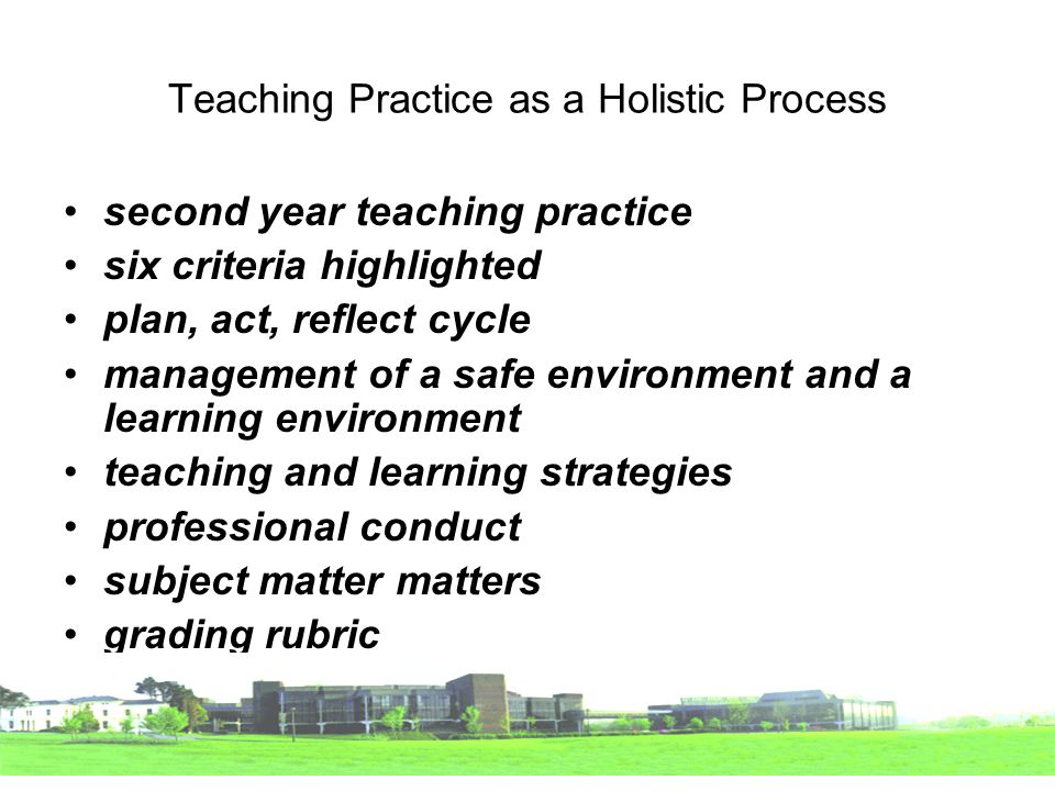 Teaching Practice as a Holistic Process second year teaching practice six criteria highlighted plan, act, reflect cycle management of a safe environment and a learning environment teaching and learning strategies professional conduct subject matter matters grading rubric