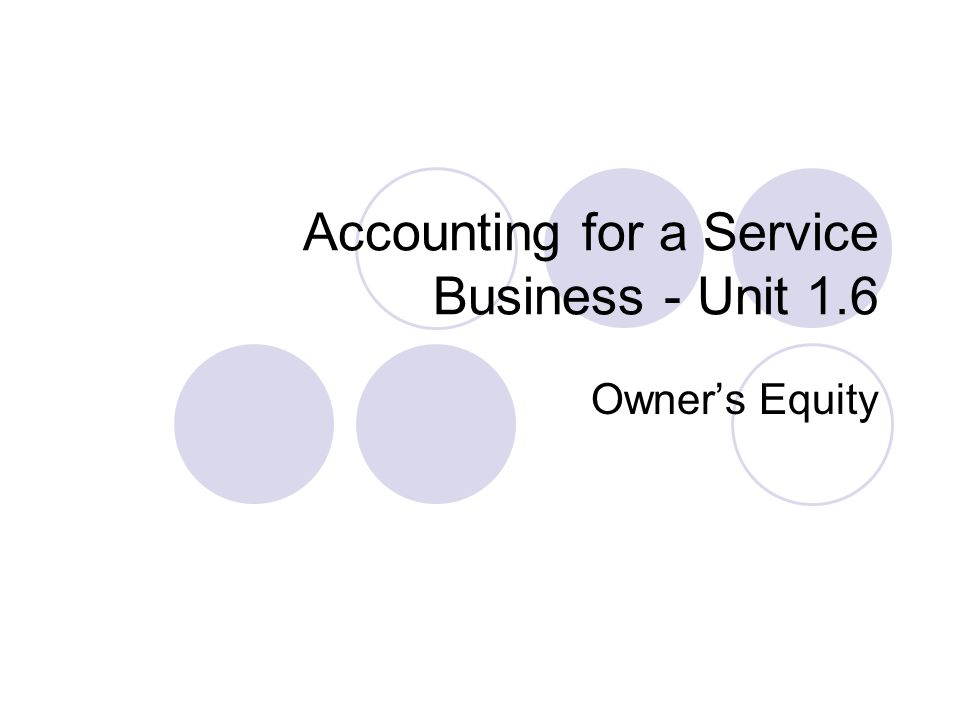Accounting for a Service Business - Unit 1.6 Owner's Equity