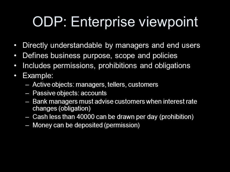 ODP: Enterprise viewpoint Directly understandable by managers and end users Defines business purpose, scope and policies Includes permissions, prohibi