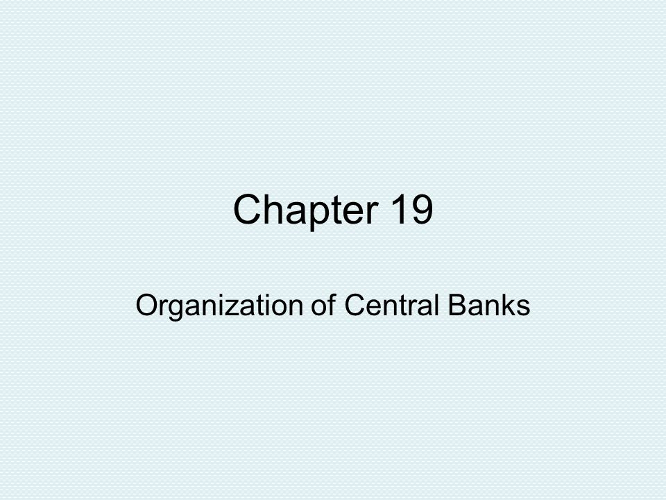 Chapter 19 Organization of Central Banks