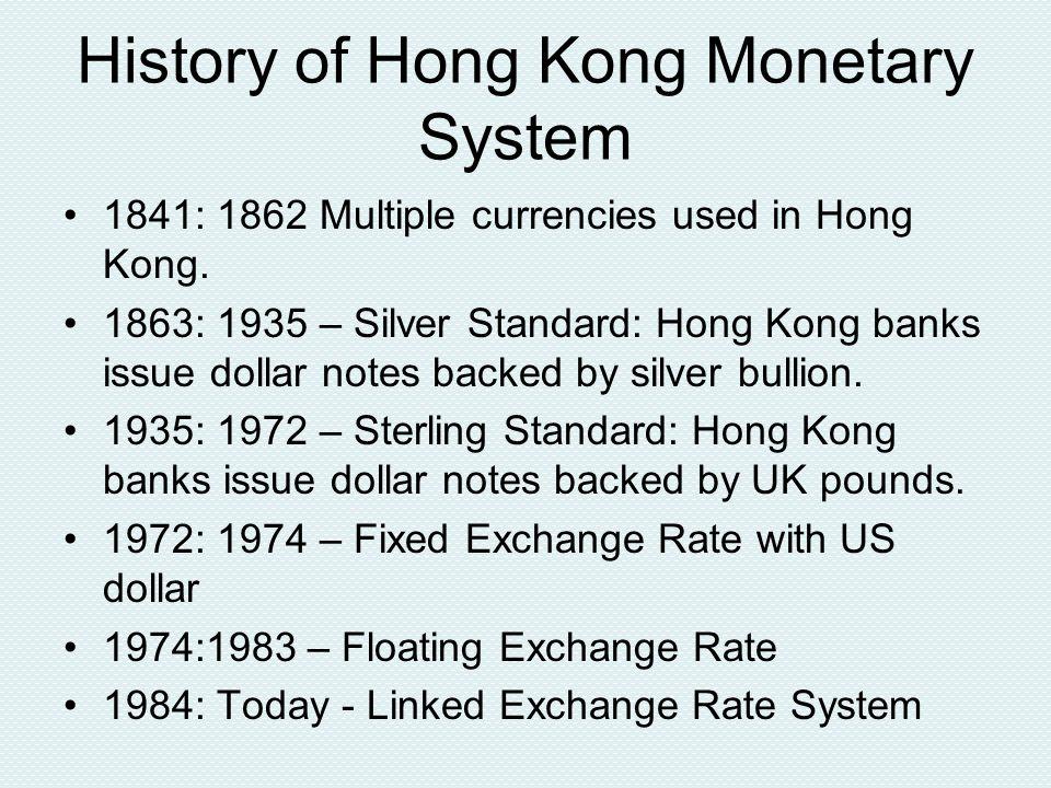 History of Hong Kong Monetary System 1841: 1862 Multiple currencies used in Hong Kong.