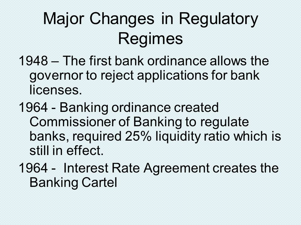Major Changes in Regulatory Regimes 1948 – The first bank ordinance allows the governor to reject applications for bank licenses.