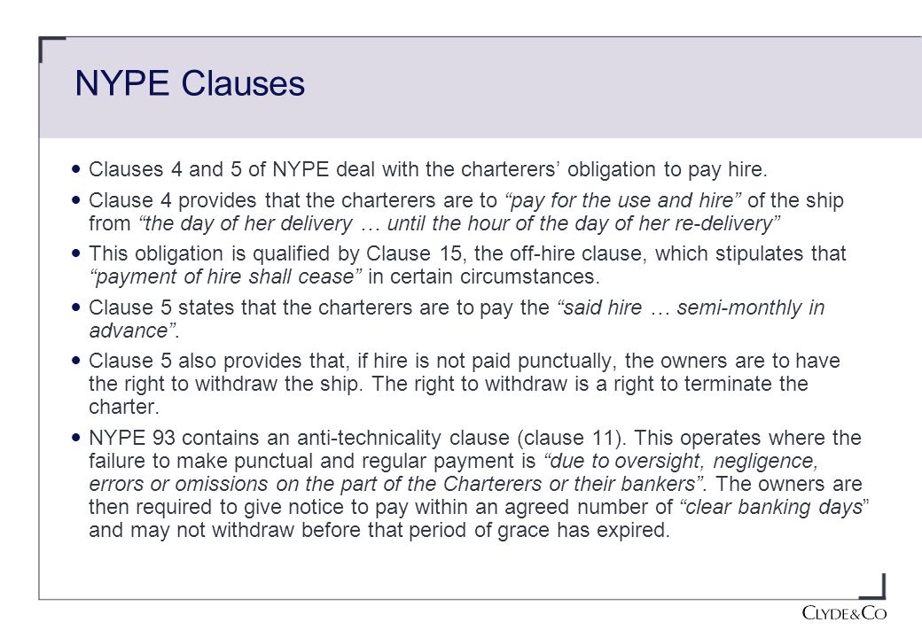 NYPE Clauses Clauses 4 and 5 of NYPE deal with the charterers' obligation to pay hire.