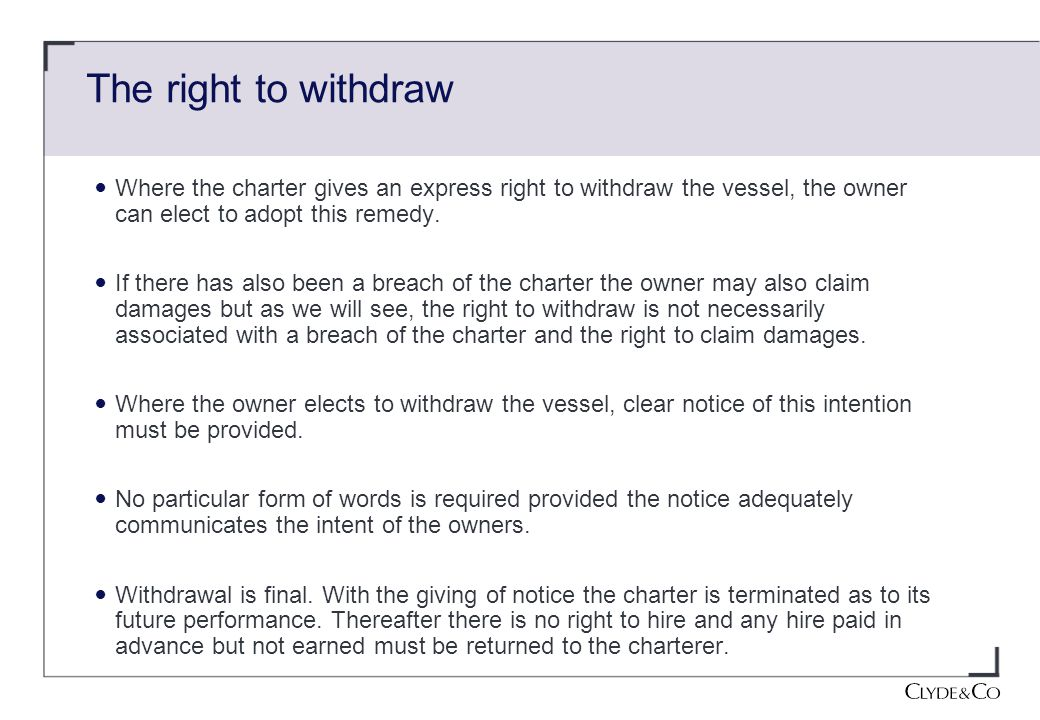 The right to withdraw Where the charter gives an express right to withdraw the vessel, the owner can elect to adopt this remedy.
