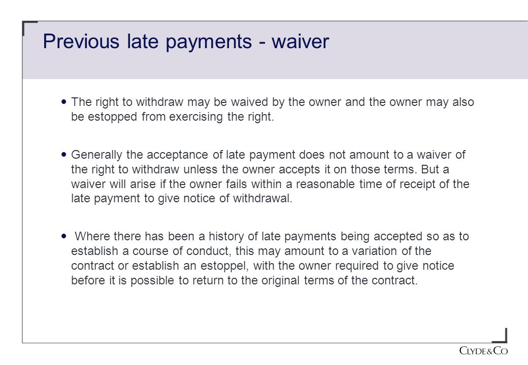 Previous late payments - waiver The right to withdraw may be waived by the owner and the owner may also be estopped from exercising the right.