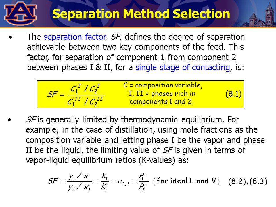 Separation Method Selection The separation factor, SF, defines the degree of separation achievable between two key components of the feed.