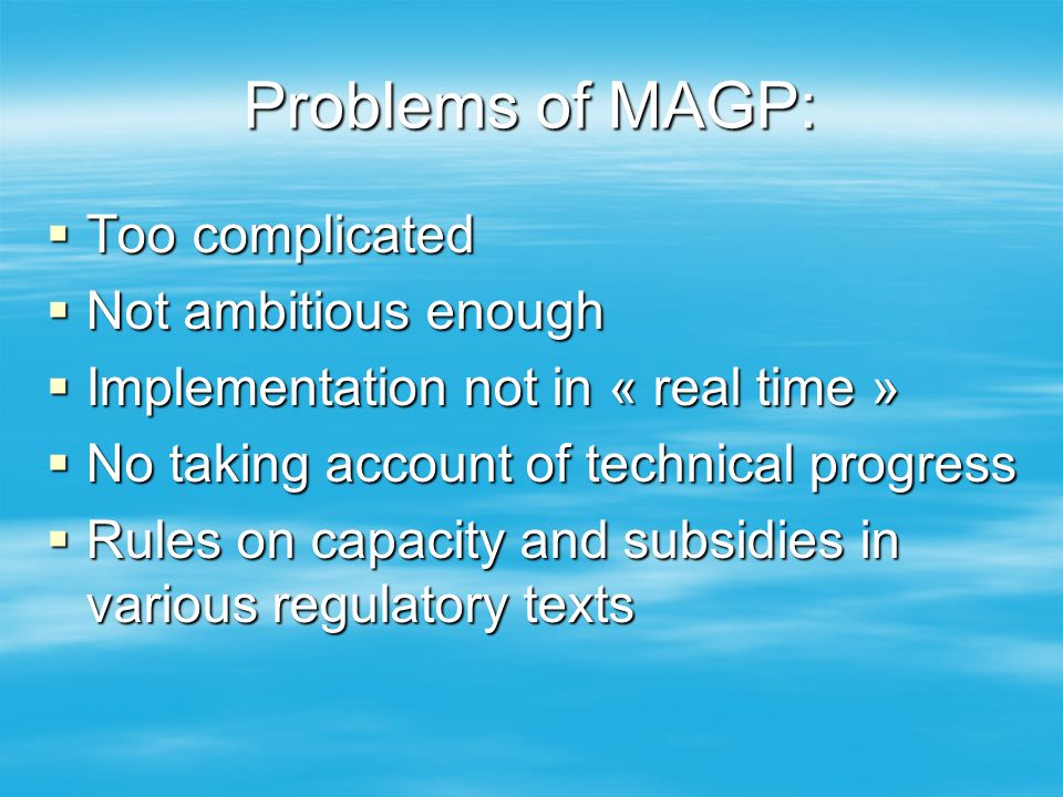 Problems of MAGP:  Too complicated  Not ambitious enough  Implementation not in « real time »  No taking account of technical progress  Rules on