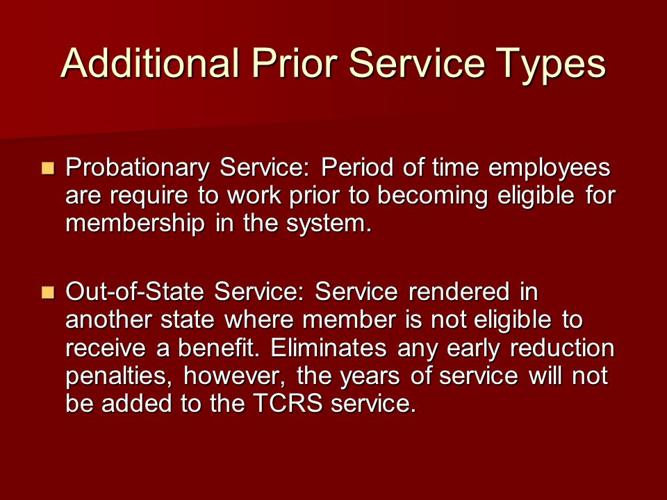 Additional Prior Service Types Probationary Service: Period of time employees are require to work prior to becoming eligible for membership in the system.