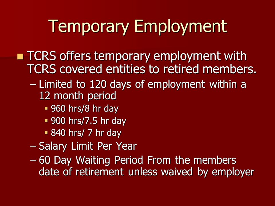 Temporary Employment TCRS offers temporary employment with TCRS covered entities to retired members. TCRS offers temporary employment with TCRS covere