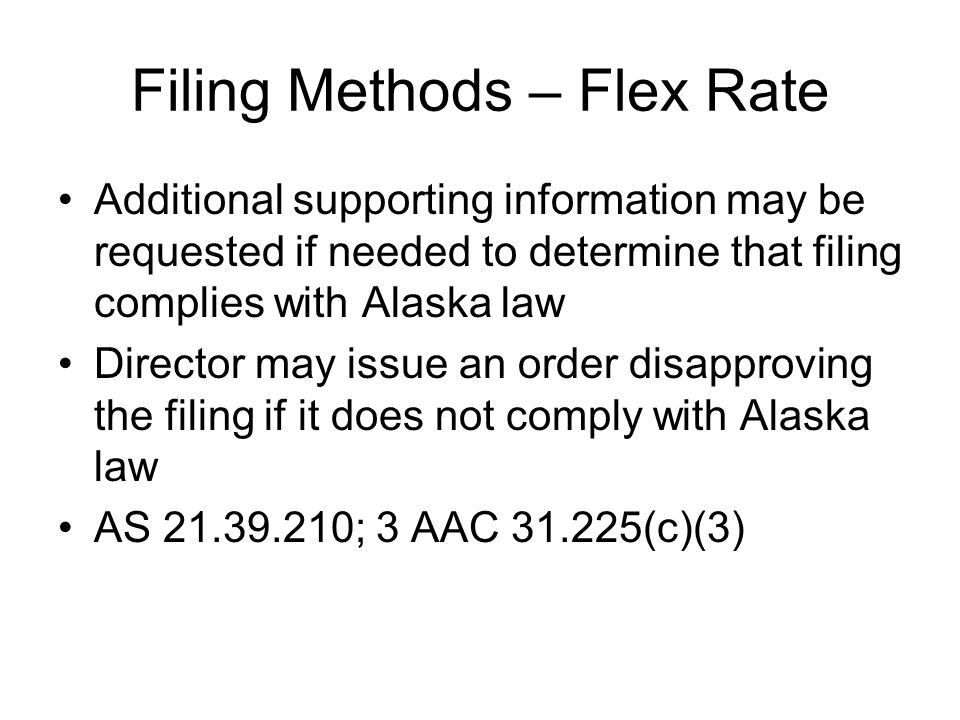 Filing Methods – Flex Rate Additional supporting information may be requested if needed to determine that filing complies with Alaska law Director may