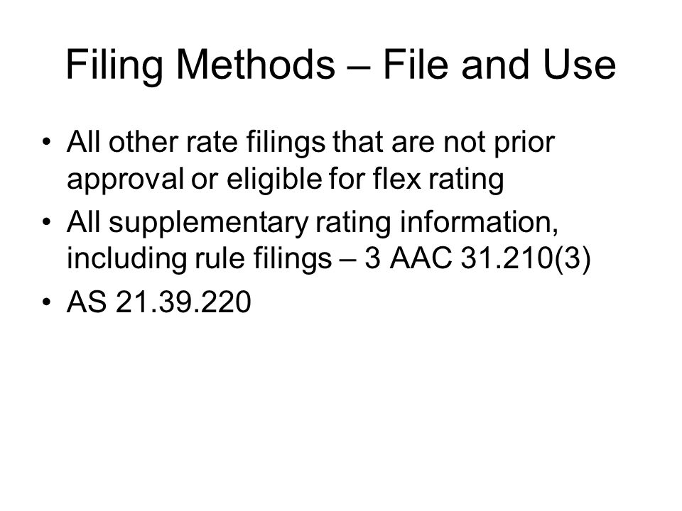 Filing Methods – File and Use All other rate filings that are not prior approval or eligible for flex rating All supplementary rating information, inc