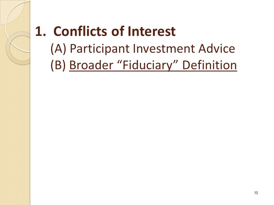"1. Conflicts of Interest (A) Participant Investment Advice (B) Broader ""Fiduciary"" Definition 10"