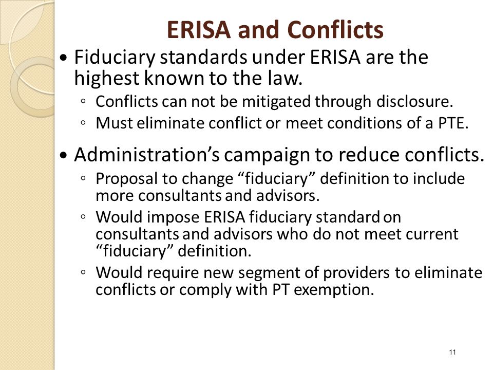 ERISA and Conflicts Fiduciary standards under ERISA are the highest known to the law.