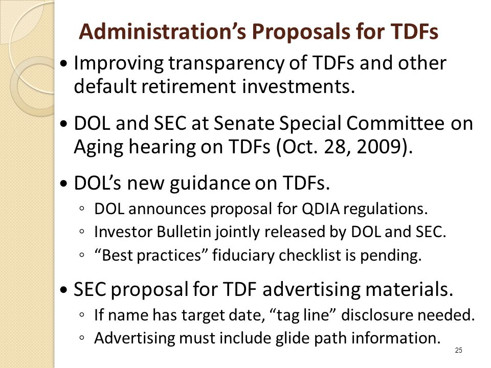 Administration's Proposals for TDFs Improving transparency of TDFs and other default retirement investments.