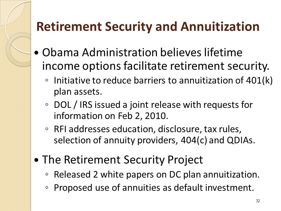Retirement Security and Annuitization Obama Administration believes lifetime income options facilitate retirement security.