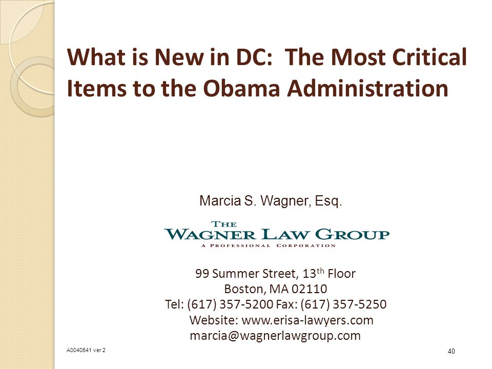 What is New in DC: The Most Critical Items to the Obama Administration Marcia S. Wagner, Esq. 99 Summer Street, 13 th Floor Boston, MA 02110 Tel: (617