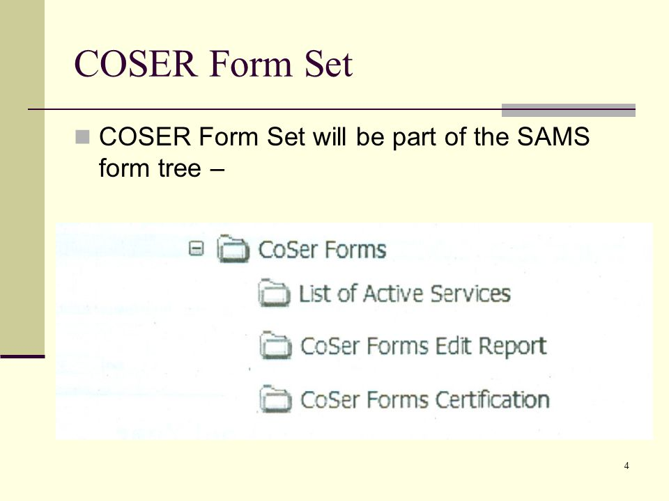 4 COSER Form Set COSER Form Set will be part of the SAMS form tree –