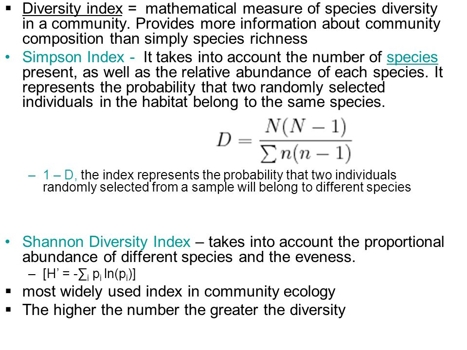  Diversity index = mathematical measure of species diversity in a community. Provides more information about community composition than simply specie