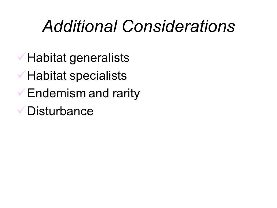 Additional Considerations Habitat generalists Habitat specialists Endemism and rarity Disturbance