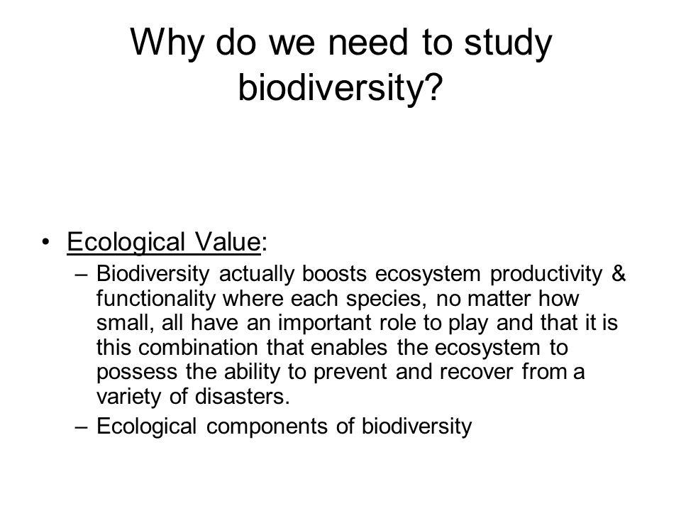 Why do we need to study biodiversity.
