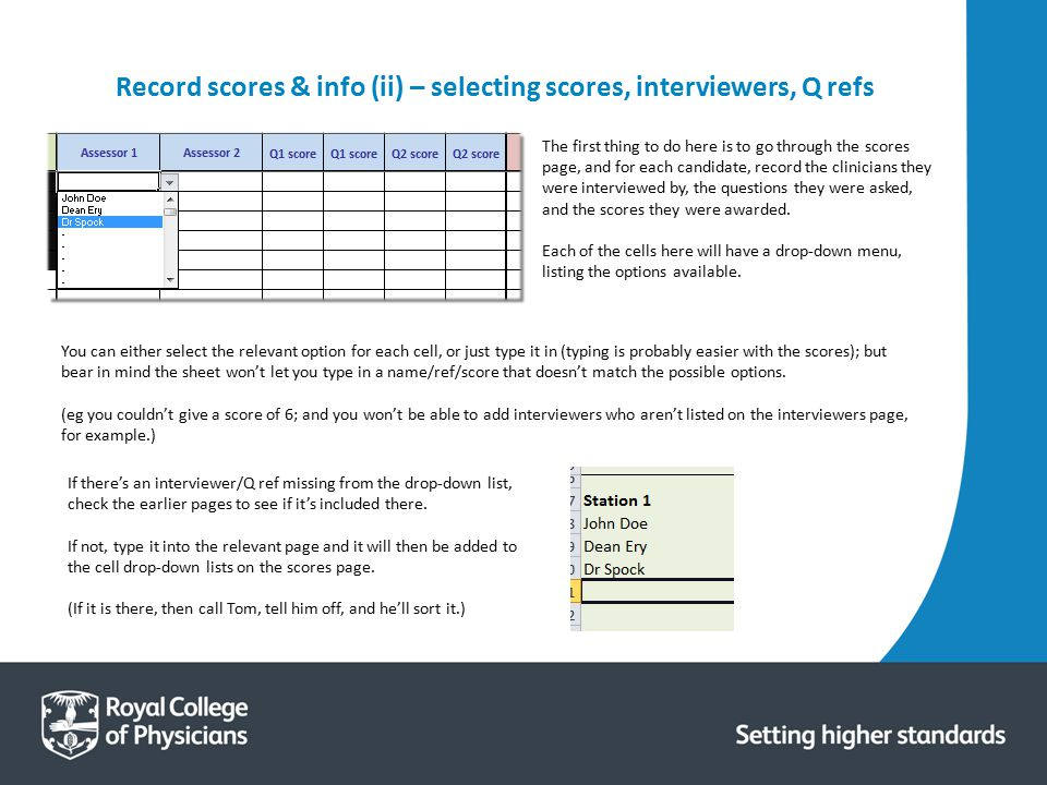 Record scores & info (ii) – selecting scores, interviewers, Q refs The first thing to do here is to go through the scores page, and for each candidate, record the clinicians they were interviewed by, the questions they were asked, and the scores they were awarded.