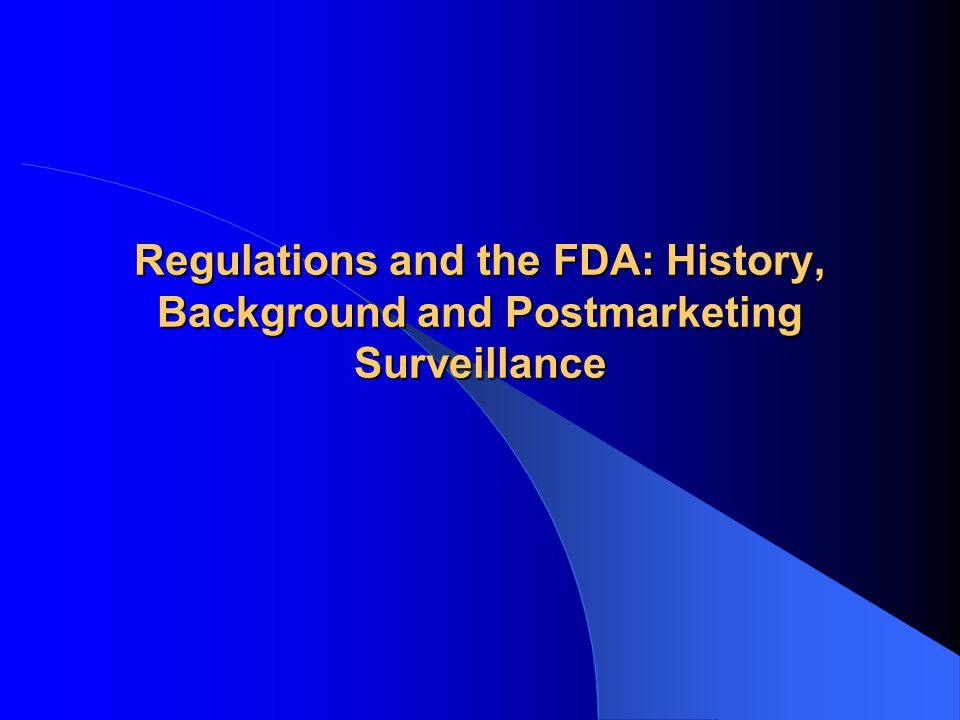 Regulations and the FDA: History, Background and Postmarketing Surveillance