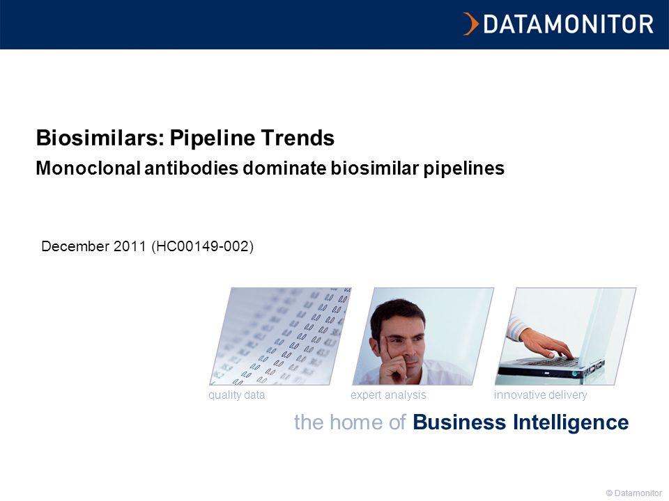 © Datamonitor the home of Business Intelligence innovative deliveryexpert analysisquality data © Datamonitor Biosimilars: Pipeline Trends Monoclonal antibodies dominate biosimilar pipelines December 2011 (HC00149-002)