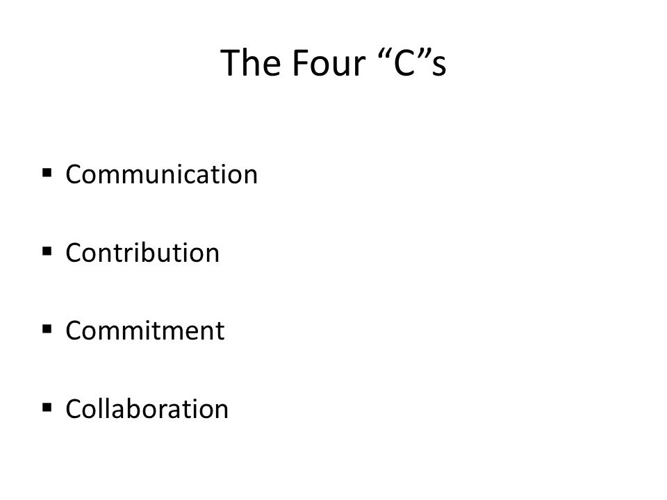 The Four C s  Communication  Contribution  Commitment  Collaboration