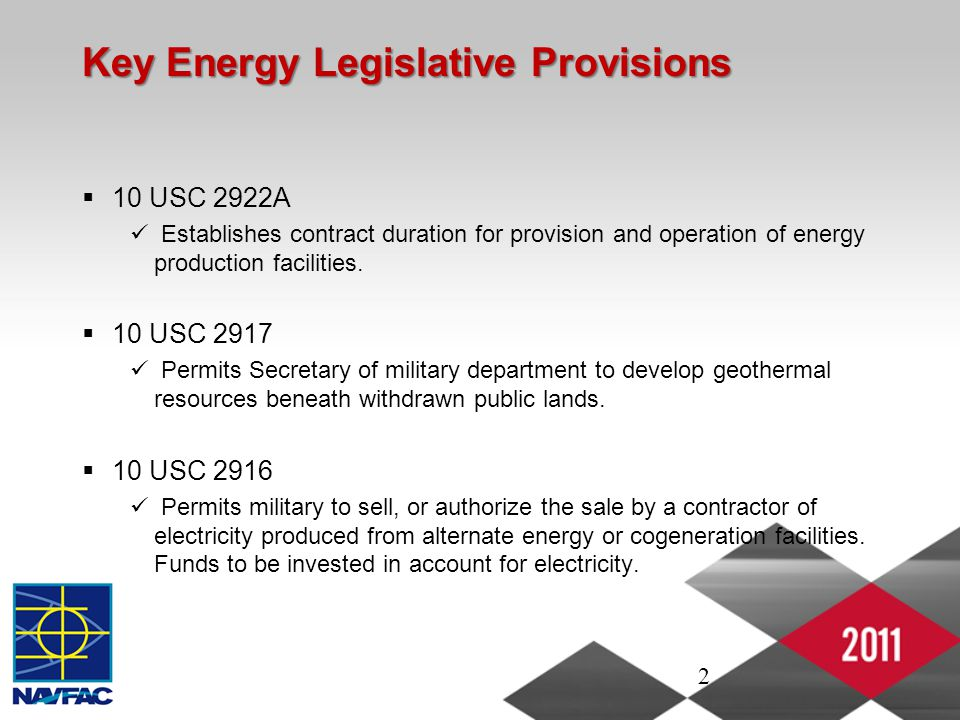 2 Key Energy Legislative Provisions  10 USC 2922A Establishes contract duration for provision and operation of energy production facilities.