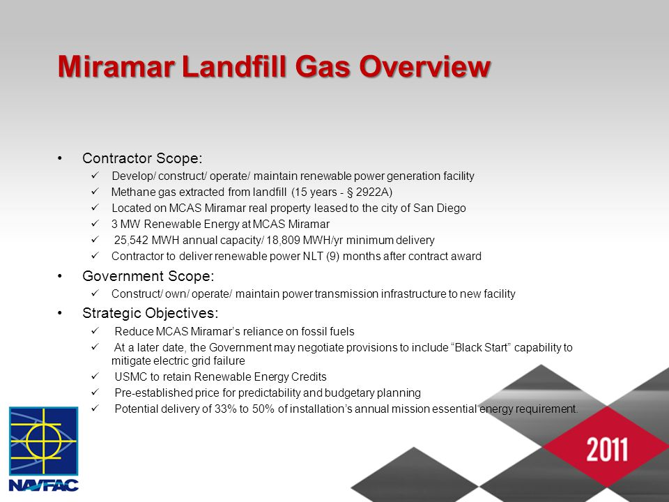 Miramar Landfill Gas Overview Contractor Scope: Develop/ construct/ operate/ maintain renewable power generation facility Methane gas extracted from l