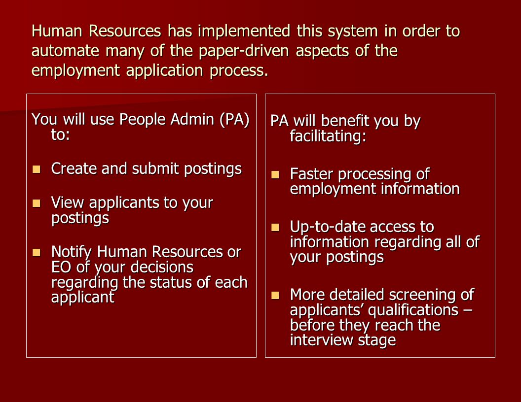 Final Paperwork Returned to HR Returned to HR –P3A (with appropriate salary justification) –Signed application of selected applicant –P107 (Applicant interview record) –Copies of letters (offer & rejection) –Interview Questions Maintained by department (3 years) Maintained by department (3 years) –Interview notes –Reference check notes –Copies for departmental personnel file as necessary