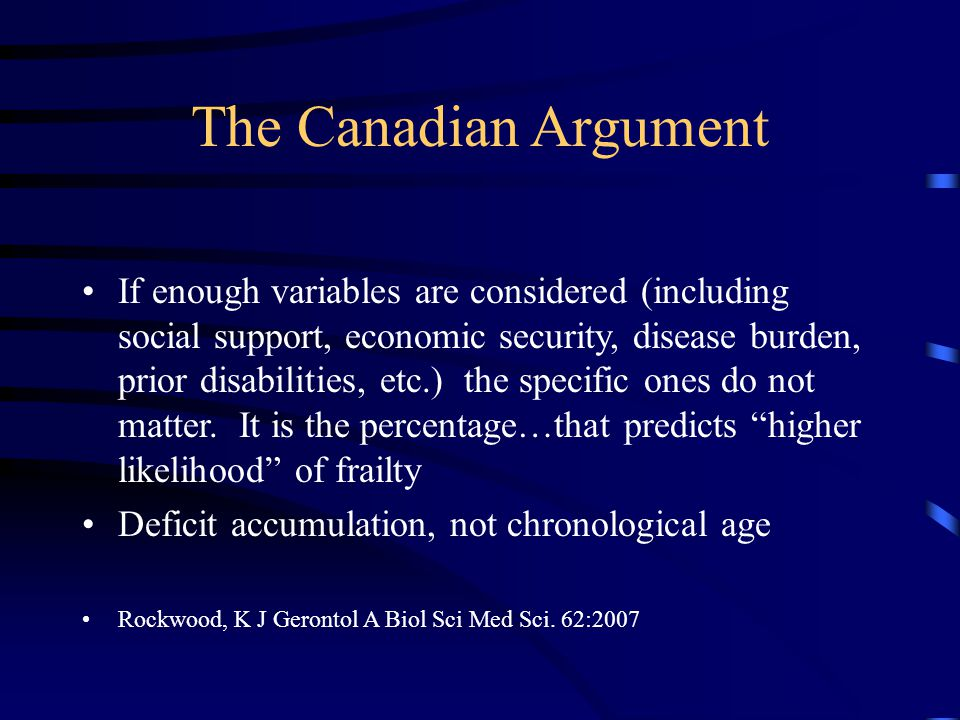 The Canadian Argument If enough variables are considered (including social support, economic security, disease burden, prior disabilities, etc.) the specific ones do not matter.