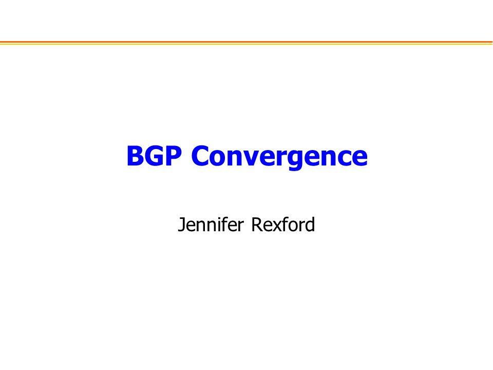 BGP Convergence Jennifer Rexford