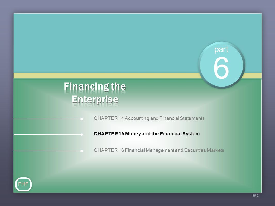 FHF FinanceFinance  The study of money—how it's made, how it's lost and how it's managed Money  Anything generally accepted in exchange for goods and services  Many materials have been used as money 15-3