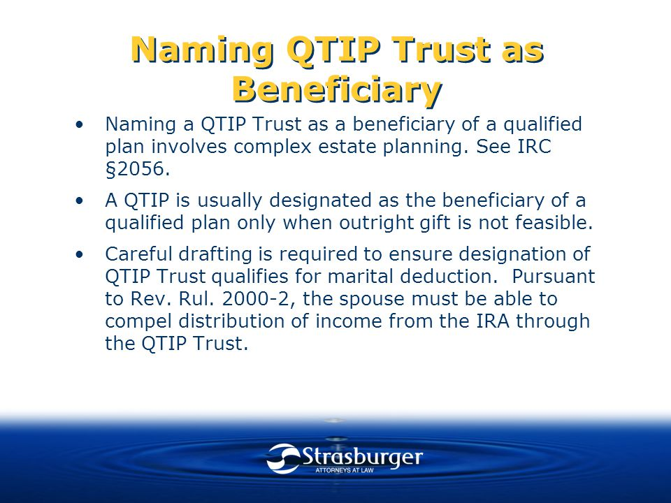 Naming QTIP Trust as Beneficiary Naming a QTIP Trust as a beneficiary of a qualified plan involves complex estate planning.