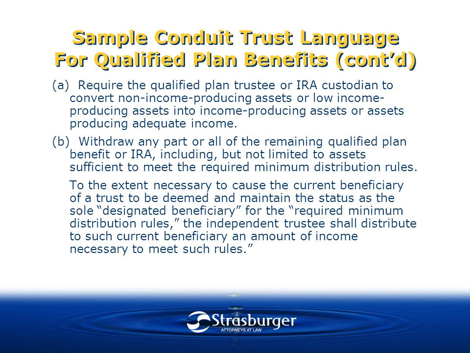 Sample Conduit Trust Language For Qualified Plan Benefits (cont'd) (a) Require the qualified plan trustee or IRA custodian to convert non-income-producing assets or low income- producing assets into income-producing assets or assets producing adequate income.